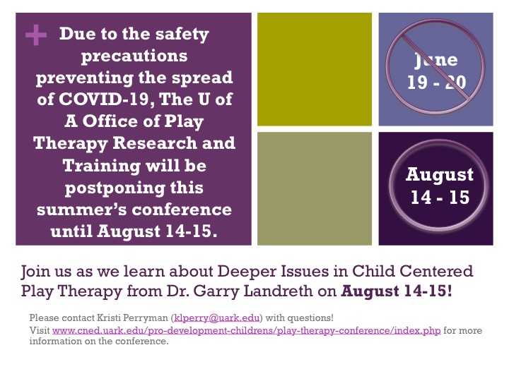 Summer 2020 Play Therapy conference now set for August 14-15, contact klperry@uark.edu for details.